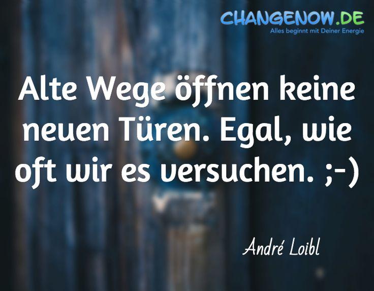 Alte Wege öffnen keine neuen Türen. Egal, wie oft wir es versuchen. ;-) / André Loibl