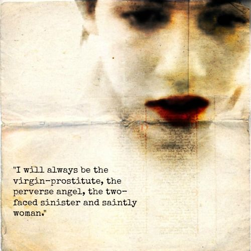 """I will always be the virgin-prostitute, the perverse angel, the two-faced sinister and saintly woman."" ~Anaïs Nin"