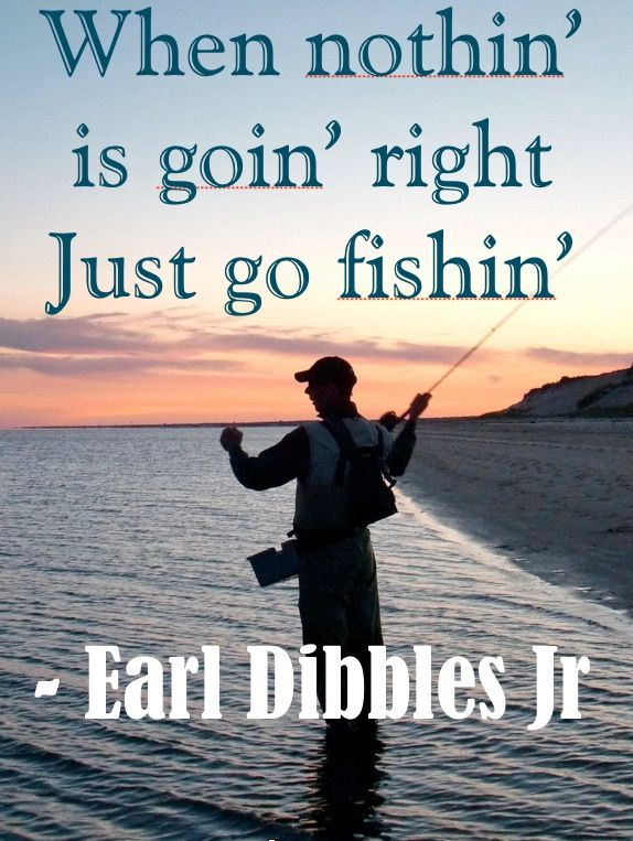 Earl Dibbles fishing quote #fishing #quote