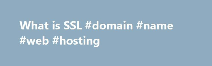 What is SSL #domain #name #web #hosting http://vps.nef2.com/what-is-ssl-domain-name-web-hosting/  #ssl hosting # Put two or more words in quotes to search for a phrase: name servers Prepend a plus sign to a word or phrase to require its presence in an article: +cpanel Prepend a minus sign to a word or phrase to require its absence in an article: -windows Words of less than three characters are ignored. All searches are case-insensitive. What is SSL / Secure Certificate? In this section, we…