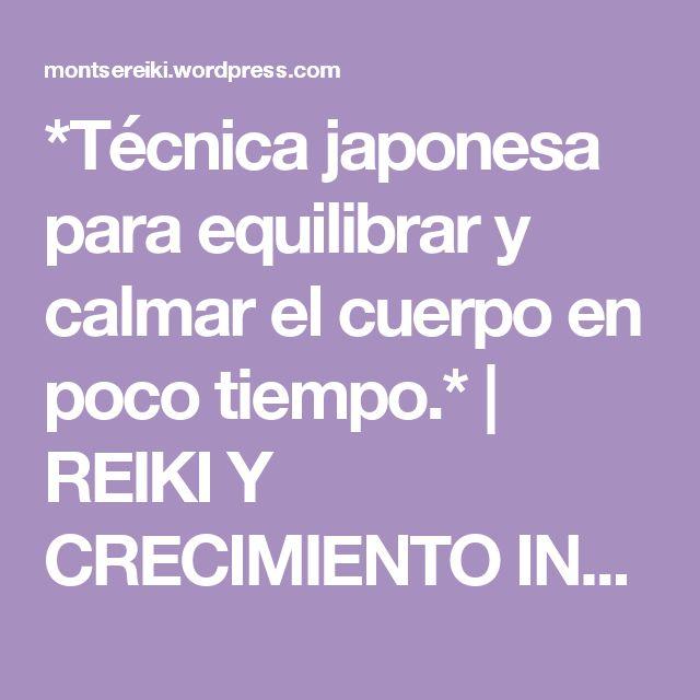 *Técnica japonesa para equilibrar y calmar el cuerpo en poco tiempo.*   REIKI Y CRECIMIENTO INTERIOR