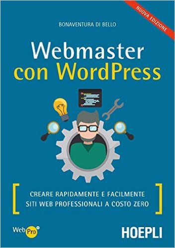 Amazon.it: Webmaster con Wordpress, Seconda Edizione: Creare Rapidamente e facilmente Siti Web Professionali - Bonaventura Di Bello - Libri