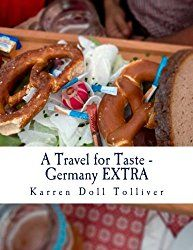 A Travel for Taste - Germany EXTRA: A companion cookbook to A Travel for Taste - Germany (Volume 3)