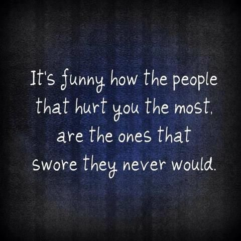 It isn't funny at all. This is the reason why I can't trust anyone anymore... Mostly when they say that. It kills me even more cause I know they will let me down...