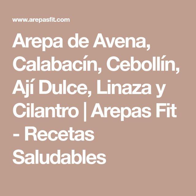 Arepa de Avena, Calabacín, Cebollín, Ají Dulce, Linaza y Cilantro   Arepas Fit - Recetas Saludables