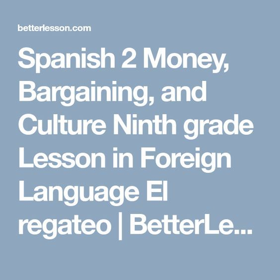 Spanish 2 Money, Bargaining, and Culture Ninth grade Lesson in Foreign Language El regateo | BetterLesson