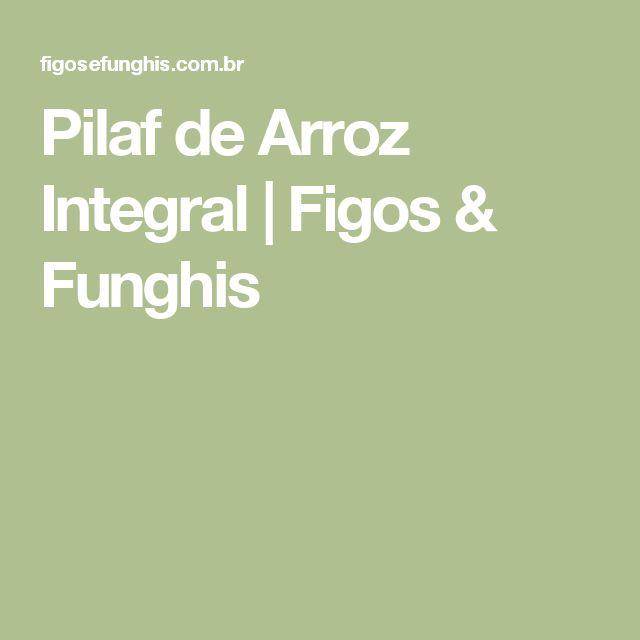 Pilaf de Arroz Integral   Figos & Funghis