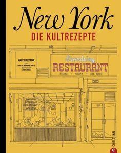 New York - Die Kultrezepte: Die kulinarische Welt des Big Apple in einem Kochbuch. Vom Breakfast über Brunch und Lunch bis hin zur Coffee Ti...