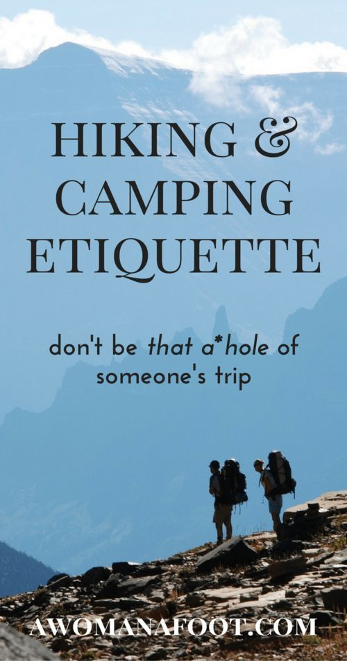 Beyond the Leave No Trace rules - a few dos and don'ts to make sure everyone enjoys their hiking & camping trips. | Hiking Etiquette | Hiking Tips Advice | Camping tips | How to behave in the Outdoors | HIking With Dogs | Backpacking | Adventure | #Hiking #camping #etiquette #HikingTips | Awomanafoot.com