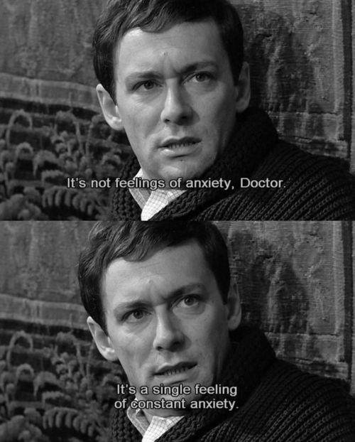 """It's a single feeling of constant anxiety."" --Louis Malle, Le Feu Follet (1963)"