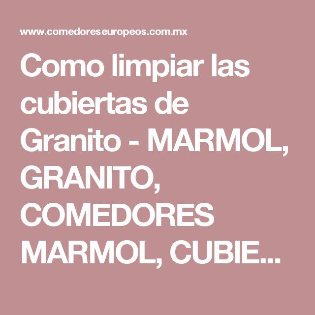 Como limpiar las cubiertas de Granito - MARMOL, GRANITO, COMEDORES MARMOL, CUBIERTAS DE COCINA, MARMOL Y GRANITO