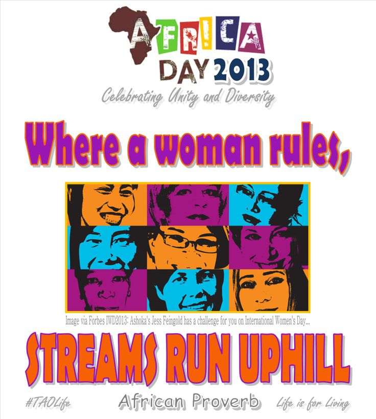 #Poster>  Where a woman rules, streams run uphill.  Ethiopian Proverb  #HappyAfricaDay2013 #AfricaDay