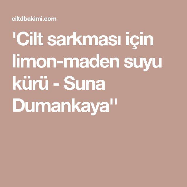 'Cilt sarkması için limon-maden suyu kürü - Suna Dumankaya''