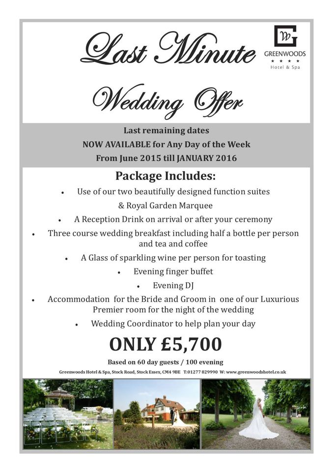 Greenwoods Hotel & Spa Fantastic Late Availability Offer!  Call 01277 829990 and speak to the wedding team now as dates are only on a First Come, First Serve basis!!