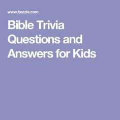 Bible Trivia Questions and Answers for Kids                                                                                                                                                     More