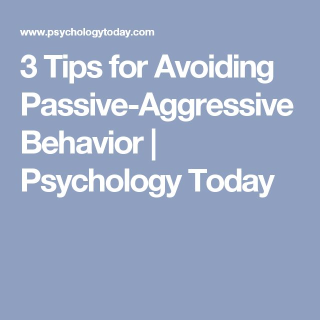 3 Tips for Avoiding Passive-Aggressive Behavior | Psychology Today