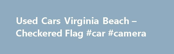 Used Cars Virginia Beach – Checkered Flag #car #camera http://car.remmont.com/used-cars-virginia-beach-checkered-flag-car-camera/  #used automobiles # Find only the Best Used Cars at Checkered Flag – Used Audi, BMW, Honda, Hyundai & Jaguar Virginia Beach We have fantastic Virginia Beach used cars for our valued customers. We've sold used cars to people from all over Virginia, including communities like Chesapeake, Newport News and Hampton VA. Each used car […]The post Used Cars Virginia…