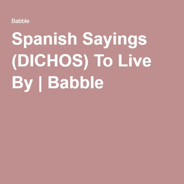 Spanish Sayings (DICHOS) To Live By | Babble