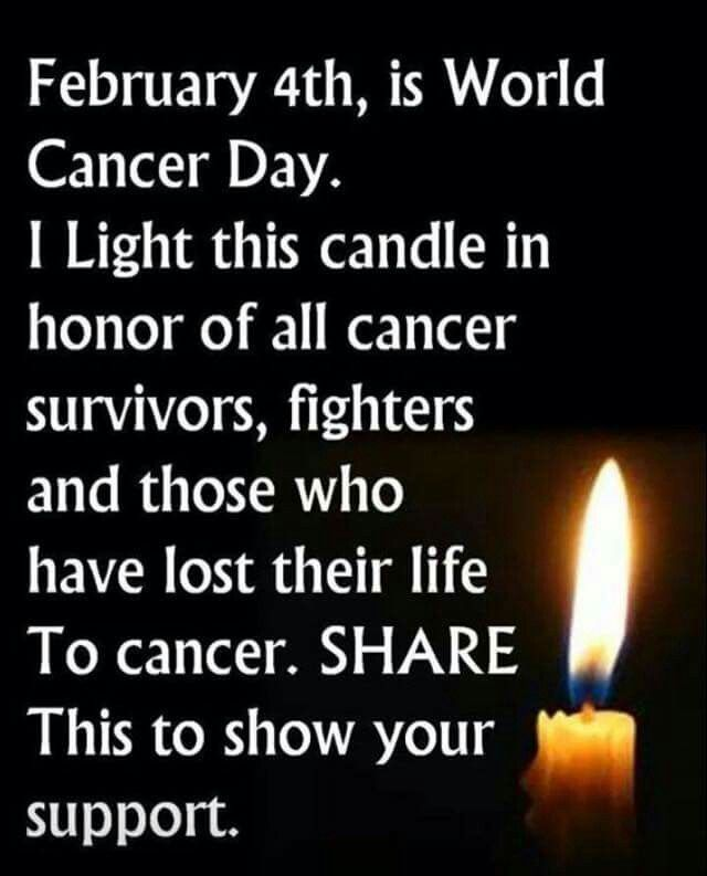 In honor of all cancer survivors,fighters,and those who have lost their lives to cancer! February 4th is WORLD CANCER DAY!! Shared to show my support! God Bless ALL!! Debby xxxx