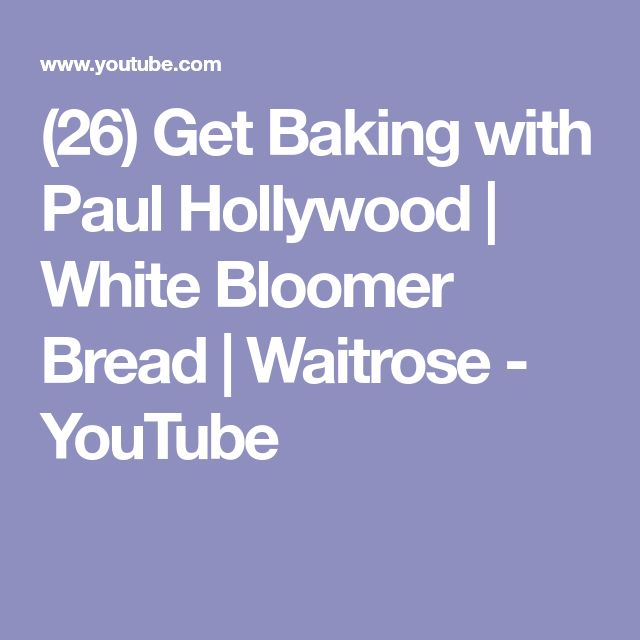 (26) Get Baking with Paul Hollywood | White Bloomer Bread | Waitrose - YouTube