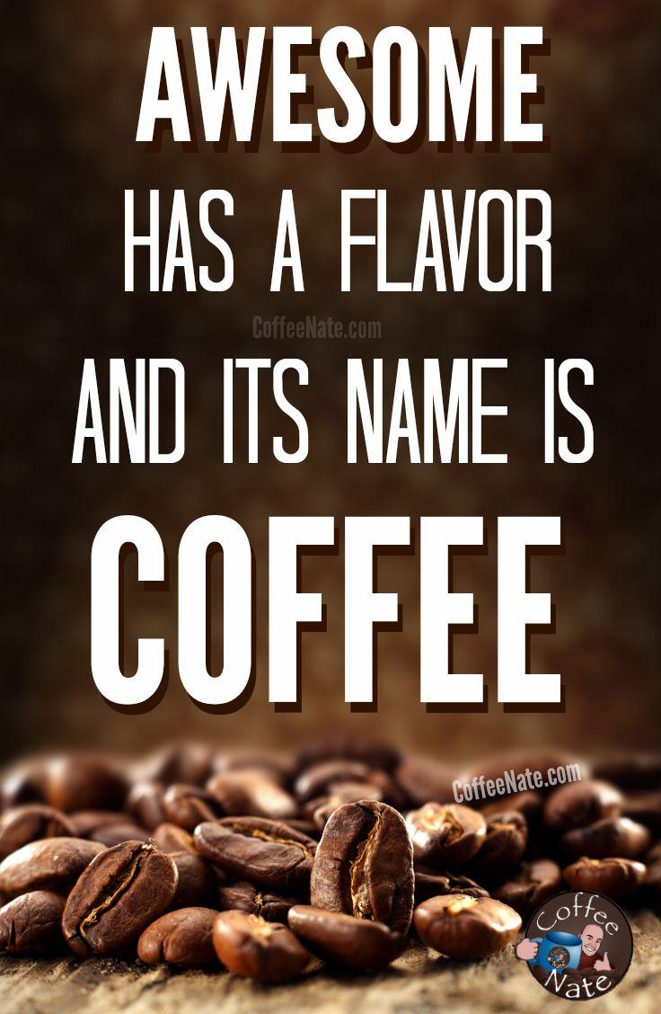 Drink coffee, taste awesome! c[_] http://www.CoffeeNate.com