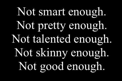 not good enough, never good enough...