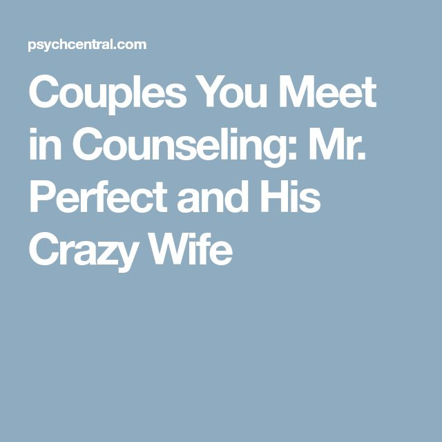 Couples You Meet in Counseling: Mr. Perfect and His Crazy Wife