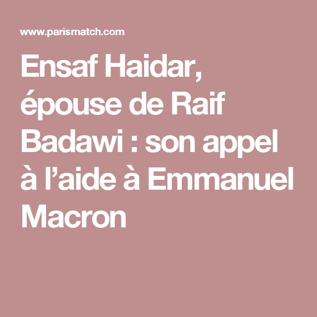 Ensaf Haidar, épouse de Raif Badawi : son appel à l'aide à Emmanuel Macron