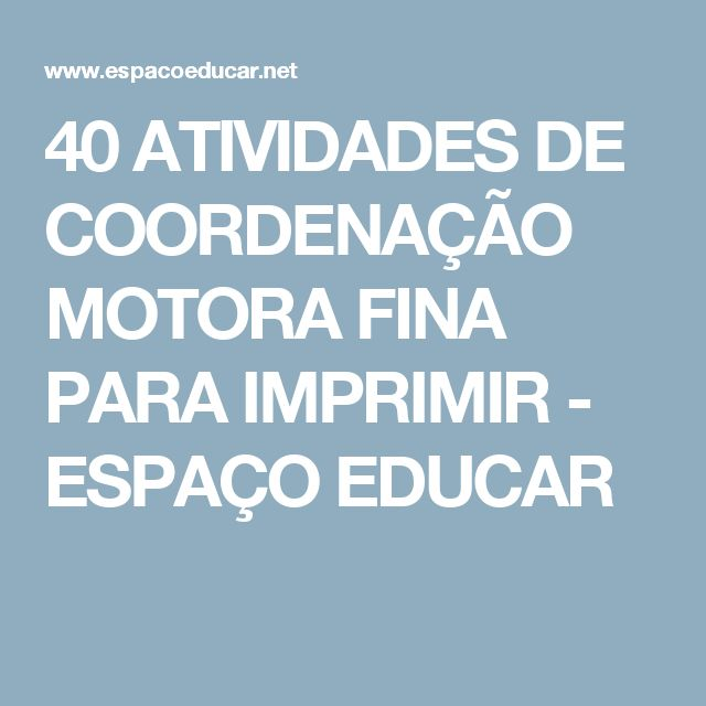 40 ATIVIDADES DE COORDENAÇÃO MOTORA FINA PARA IMPRIMIR - ESPAÇO EDUCAR                                                                                                                                                                                 Mais
