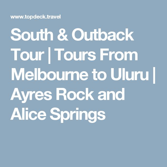 South & Outback Tour   Tours From Melbourne to Uluru   Ayres Rock and Alice Springs