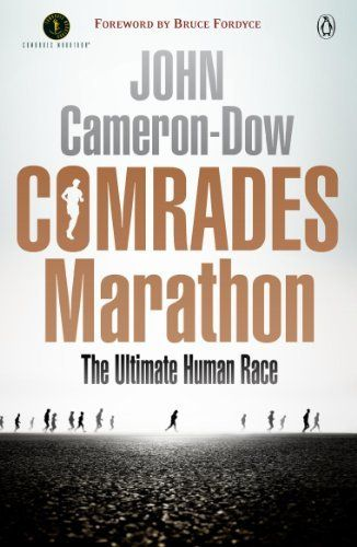 Comrades Marathon - The Ultimate Human Race by John Cameron-Dow. $17.89. 527 pages. Publisher: SA Penguin (September 27, 2012)