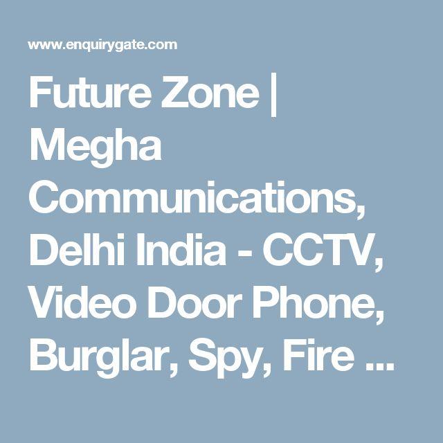 Future Zone | Megha Communications, Delhi India - CCTV, Video Door Phone, Burglar, Spy, Fire Alarm System, Security, Remote Survillence