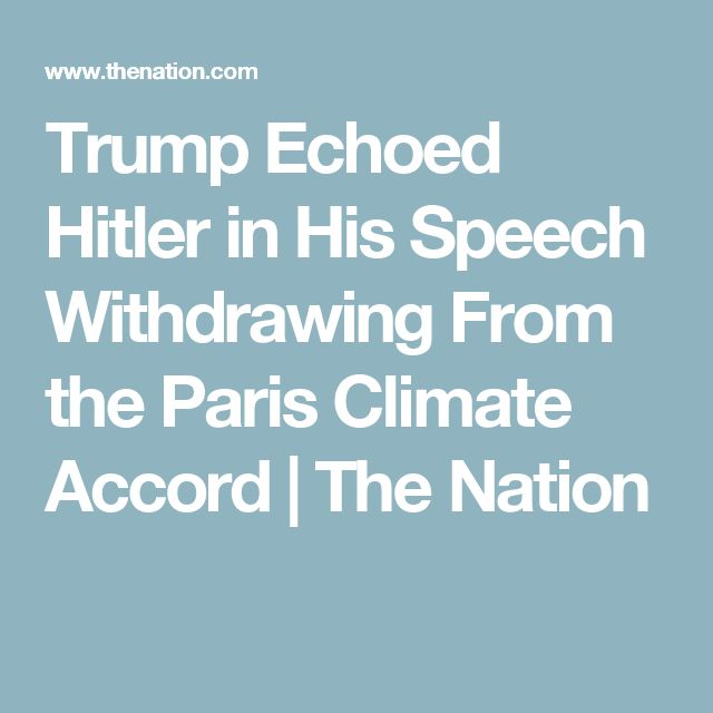Trump Echoed Hitler in His Speech Withdrawing From the Paris Climate Accord | The Nation
