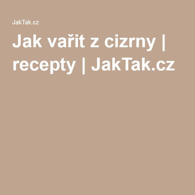 Jak vařit z cizrny | recepty | JakTak.cz