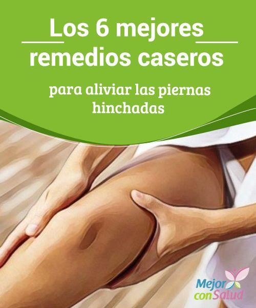 Los 6 mejores remedios caseros para aliviar las piernas hinchadas   Las piernas hinchadas son dolorosas y pueden afectar tu calidad de vida. Descubre 6 excelentes remedios caseros para acelerar su recuperación.