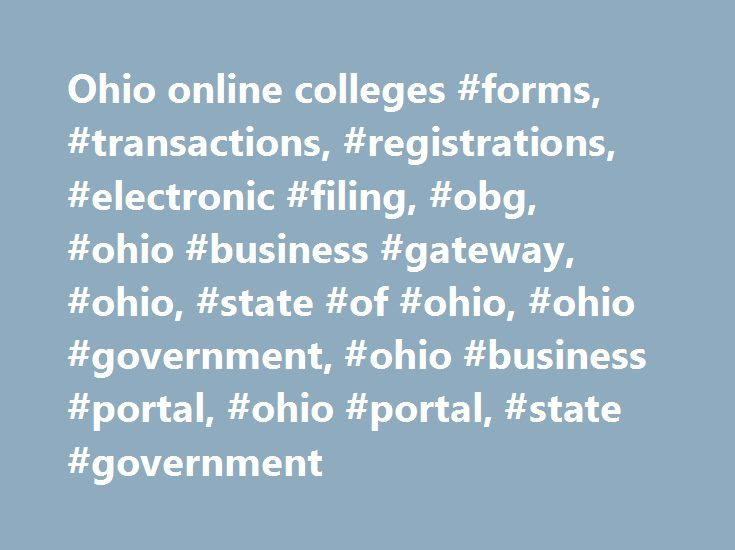 Ohio online colleges #forms, #transactions, #registrations, #electronic #filing, #obg, #ohio #business #gateway, #ohio, #state #of #ohio, #ohio #government, #ohio #business #portal, #ohio #portal, #state #government http://louisville.remmont.com/ohio-online-colleges-forms-transactions-registrations-electronic-filing-obg-ohio-business-gateway-ohio-state-of-ohio-ohio-government-ohio-business-portal-ohio-portal-st/  # Ohio Business Gateway About the Gateway Overview The Ohio Business Gateway…