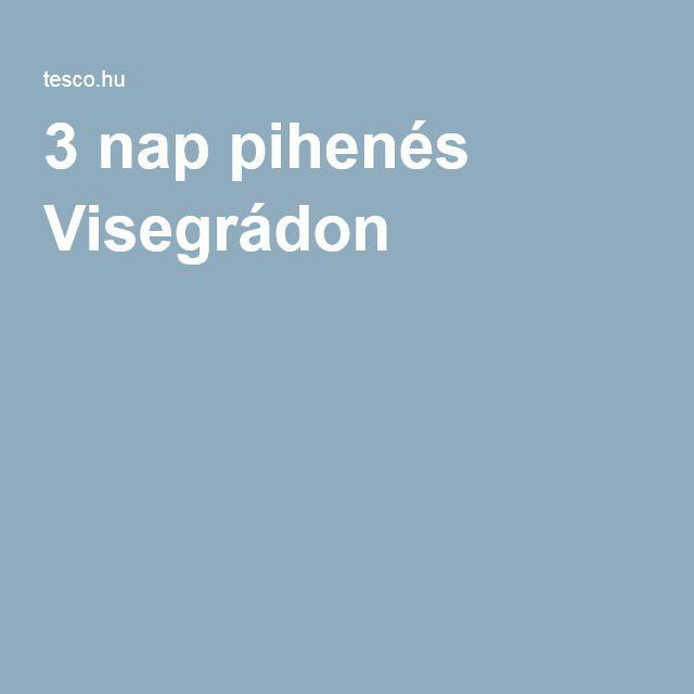 3 nap pihenés Visegrádon