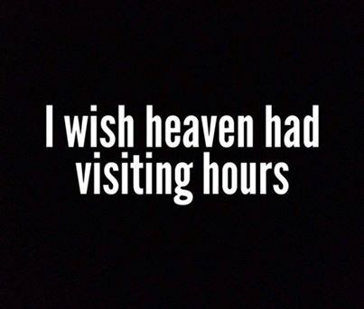 I wish heaven had visiting hours love quotes quote miss you sad death family quotes in memory instagram quotes