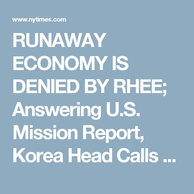 RUNAWAY ECONOMY IS DENIED BY RHEE; Answering U.S. Mission Report, Korea Head Calls Finances 'Completely Under Control' - The New York Times