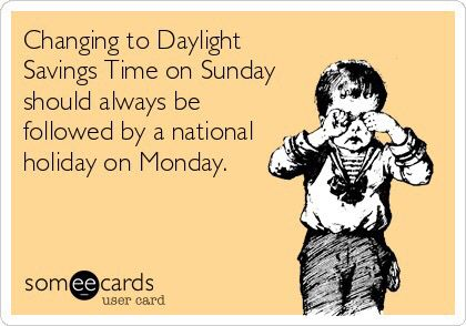 Rest up, this week. A wise person once said, that changing to Daylight Savings Time on Sunday should always be followed by a national holiday, on Monday. A tip: adjust all of your clocks one hour forward before bedtime, on Saturday, March 12, 2016.