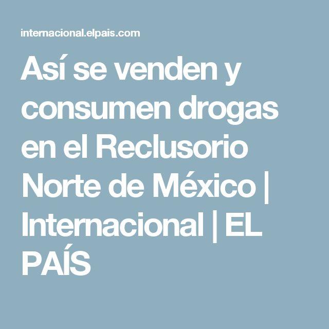 Así se venden y consumen drogas en el Reclusorio Norte de México | Internacional | EL PAÍS