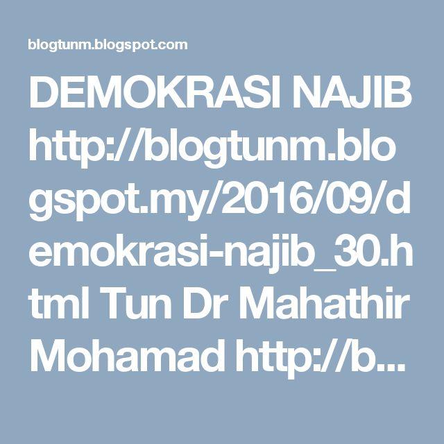 DEMOKRASI NAJIB  http://blogtunm.blogspot.my/2016/09/demokrasi-najib_30.html  Tun Dr Mahathir Mohamad http://blogtunm.blogspot.com  #Malaysia