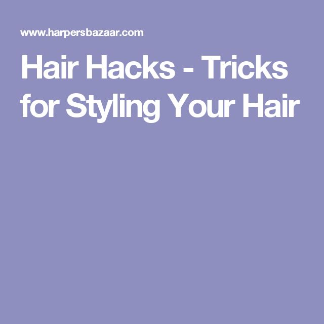 Hair Hacks - Tricks for Styling Your Hair
