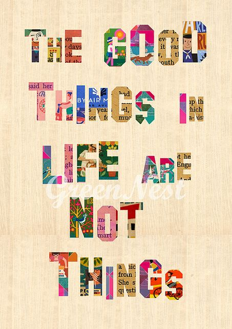 """The good things in life are not things."" Made by Green Nest."
