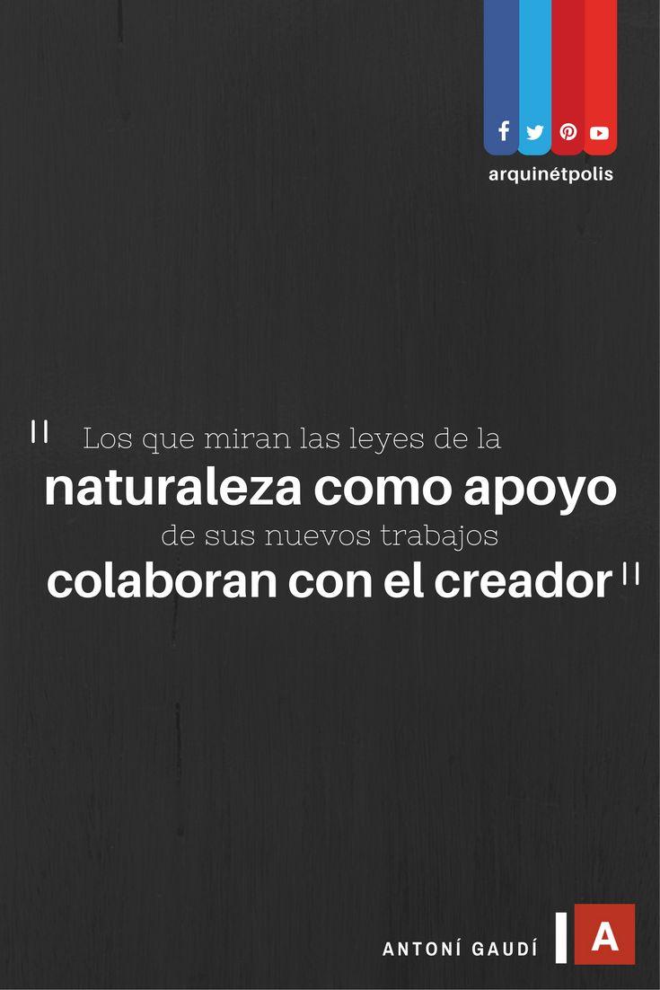 #arquifrase   Antoni Gaudí. Ingresa a: http://www.arquinetpolis.com #arquitectura #architecture #quote #quoteoftheday #design #diseño