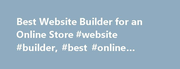 Best Website Builder for an Online Store #website #builder, #best #online #store #software http://insurances.nef2.com/best-website-builder-for-an-online-store-website-builder-best-online-store-software/  # Best Online Store Builder It's widely known that demand breeds supply. With the enormous, continuously growing popularity of the online market, plenty of new web stores are emerging on the Internet every single day. That's why, you will be able to find plenty of online shopping website…