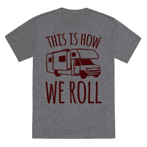 When you're getting ready for vacation this funny camping shirt is perfect to let every one know you're getting out of the city in style! There's no better way than to roll out of town in an awesome RV. Glamping is the best of both worlds. Don't let anyone dull your shine with this silly This Is How We Roll parody. Perfect for any road trip. Free Shipping on U.S. orders over $50.00.