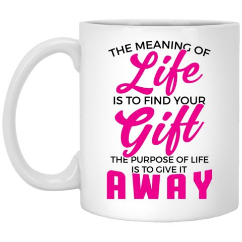 The Meaning Of Life Is To Find Your Gift, The Purpose Of Life Is To Gi – Rebel Style Shop