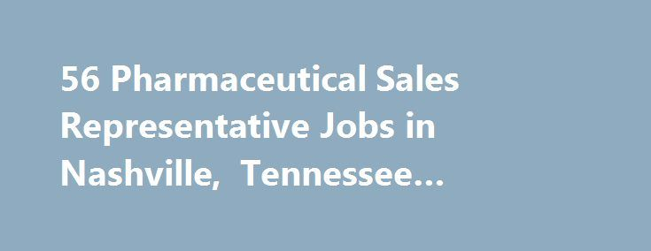56 Pharmaceutical Sales Representative Jobs in Nashville, Tennessee #pharma #logistics http://pharma.remmont.com/56-pharmaceutical-sales-representative-jobs-in-nashville-tennessee-pharma-logistics/  #drug rep jobs # Job Search Tips The ZipRecruiter job matching algorithm analyzes millions of jobs from hundreds of job boards to instantly return the most relevant results. Here are some additional tips to help you optimize your search: Job titles are best: Searching for a specific job title…