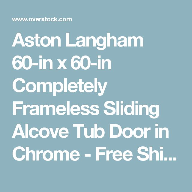 Aston Langham 60-in x 60-in Completely Frameless Sliding Alcove Tub Door in Chrome - Free Shipping Today - Overstock.com - 16312643